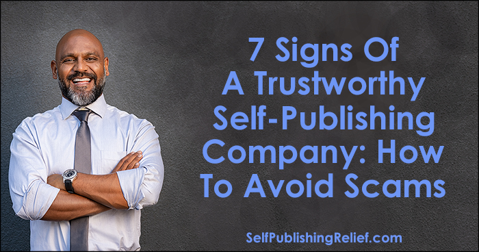 7 Signs Of A Trustworthy Self-Publishing Company: How To Avoid Scams | Self-Publishing Relief