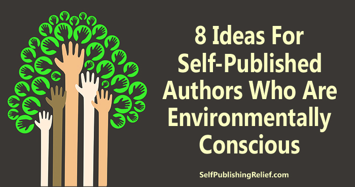 8 Ideas for Self-Published Authors Who Are Environmentally Conscious | Self-Publishing Relief