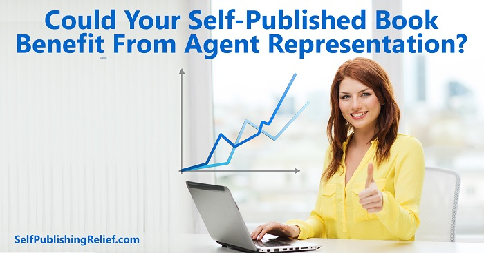 Could Your Self-Published Book Benefit From Literary Agent Representation? | Self-Publishing Relief