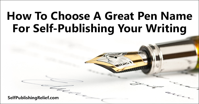 How To Choose A Great Pen Name For Self-Publishing Your Writing | Self-Publishing Relief