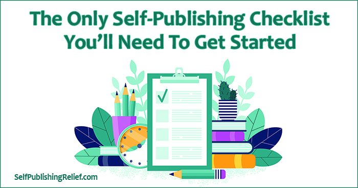 The Only Self-Publishing Checklist You'll Need To Get Started | Self-Publishing Relief