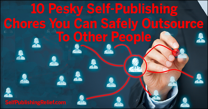 10 Pesky Self-Publishing Chores You Can Safely Outsource To Other People | Self-Publishing Relief