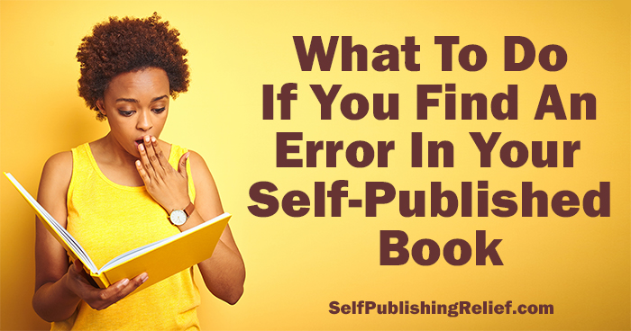 What To Do If You Find An Error In Your Self-Published Book | Self-Publishing Relief
