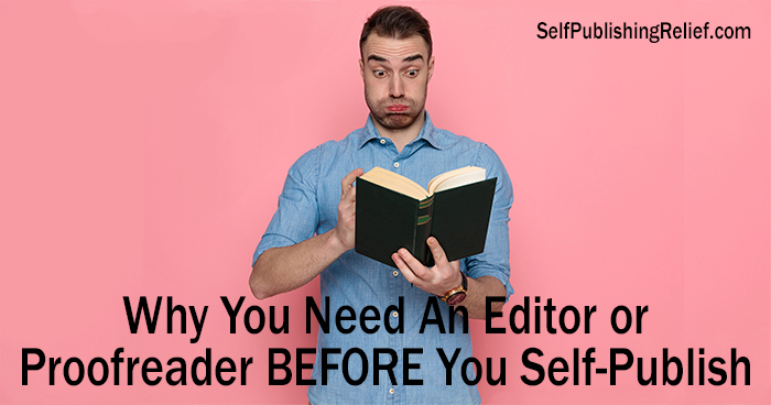 Why You Need An Editor Or Proofreader—BEFORE You Self-Publish | Self-Publishing Relief