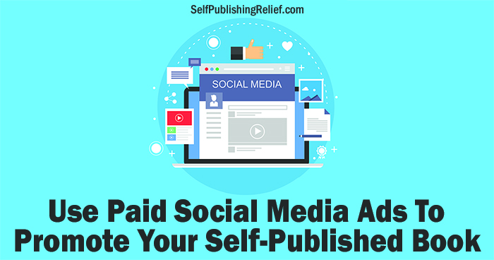 Use Paid Social Media Ads To Promote Your Self-Published Book | Self-Publishing Relief