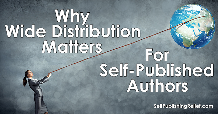 Why Wide Distribution Matters For Self-Published Authors | Self-Publishing Relief