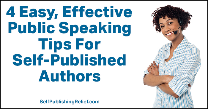 4 Easy, Effective Public Speaking Tips For Self-Published Authors | Self-Publishing Relief