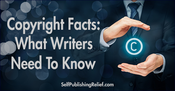 Copyright Facts: What Writers Need To Know | Self-Publishing Relief