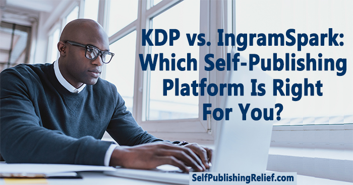 KDP vs. IngramSpark: Which Self-Publishing Platform Is Right For You? ∣ Self-Publishing Relief