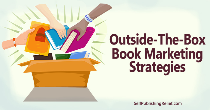 Outside-The-Box Book Marketing Strategies ∣ Self-Publishing Relief