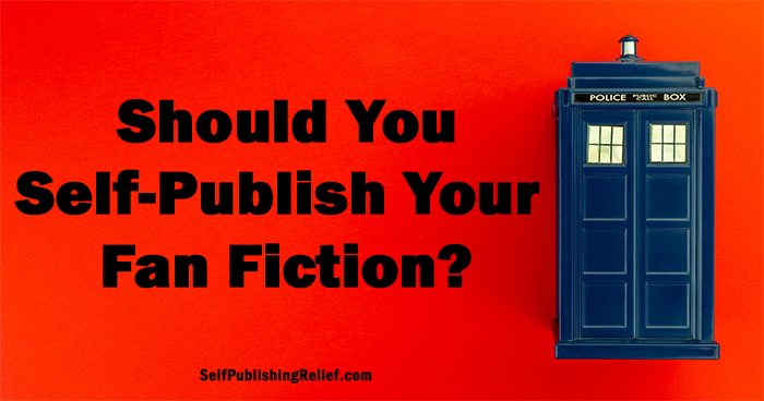 Should You Self-Publish Your Fan Fiction? | Self-Publishing Relief