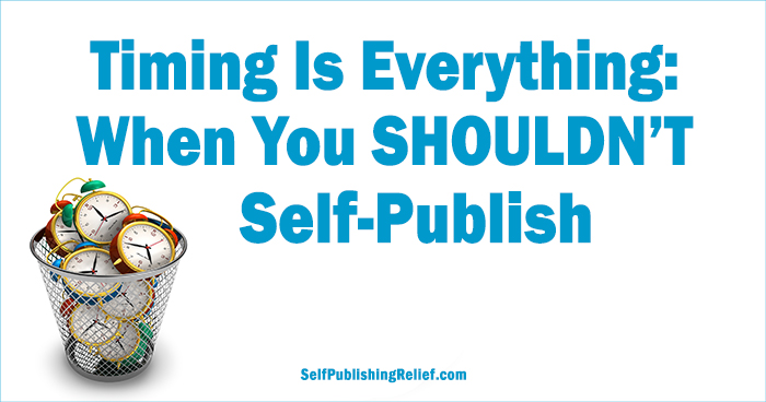 Timing Is Everything: When You SHOULDN'T Self-Publish ∣ Self-Publishing Relief