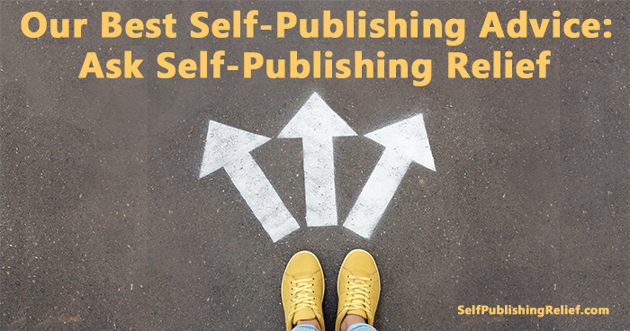 Ask Self-Publishing Relief: Our Best Self-Publishing Advice