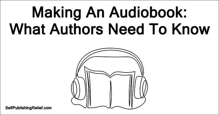Making An Audiobook: What Authors Need To Know | Self-Publishing Relief