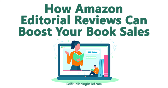 How Amazon Editorial Reviews Can Boost Your Book Sales  Self-Publishing Relief