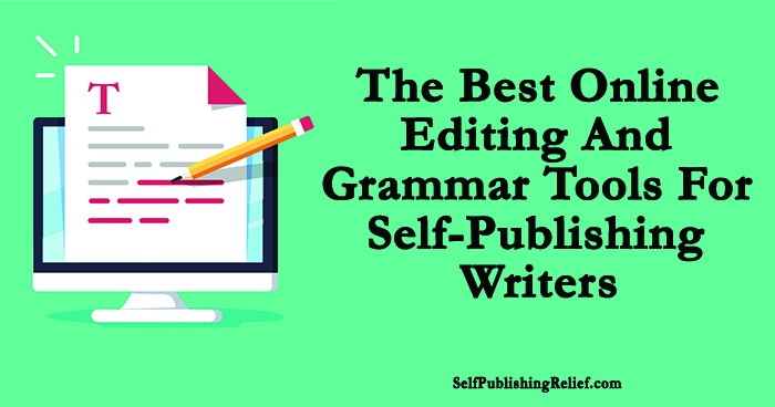 The Best Online Editing And Grammar Tools For Self-Publishing Writers   Self-Publishing Relief