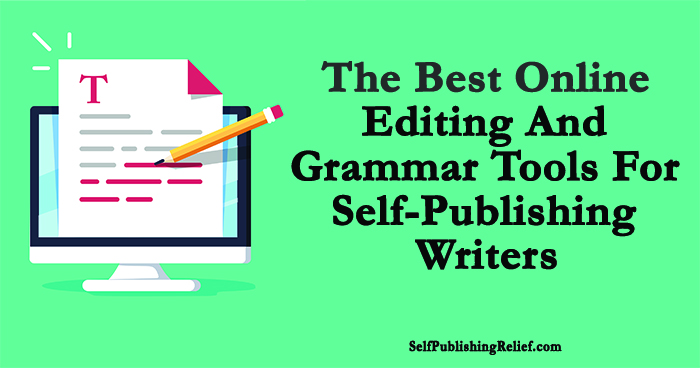 The Best Online Editing And Grammar Tools For Self-Publishing Writers | Self-Publishing Relief