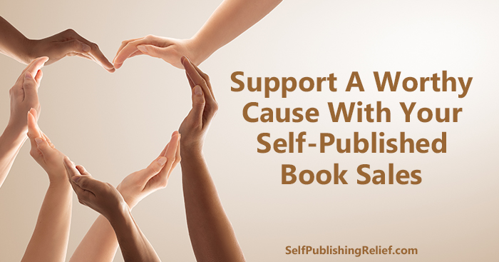 Support A Worthy Cause With Your Self-Published Book Sales | Self-Publishing Relief