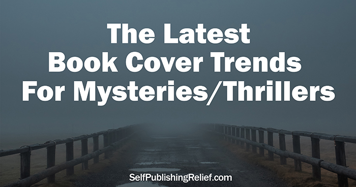 The Latest Book Cover Trends For Mysteries/Thrillers | Self-Publishing Relief