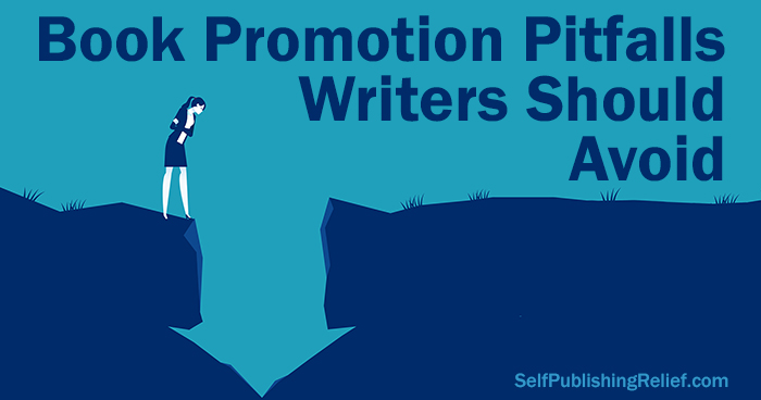 Book Promotion Pitfalls Writers Should Avoid ∣ Self-Publishing Relief