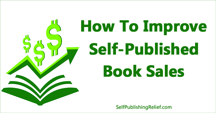 How To Improve Self-Published Book Sales ǀ Self-Publishing Relief